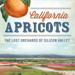 California Apricots - The Lost Orchards of Silicon Valley